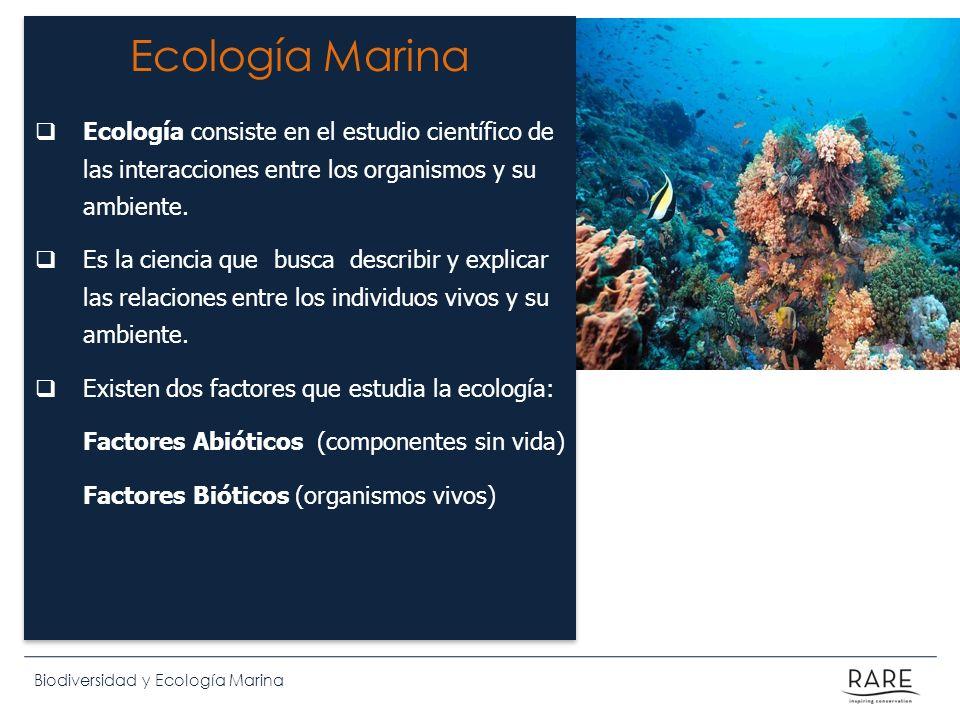 Biodiversidad y Ecología Marina Ecología Marina Ecología consiste en el estudio científico de las interacciones entre los organismos y su ambiente. Es