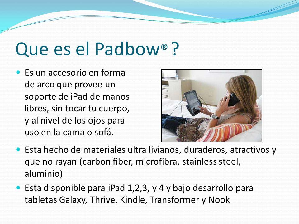 Que es el Padbow ® ? Es un accesorio en forma de arco que provee un soporte de iPad de manos libres, sin tocar tu cuerpo, y al nivel de los ojos para