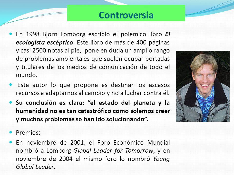Controversia En 1998 Bjorn Lomborg escribió el polémico libro El ecologista escéptico.