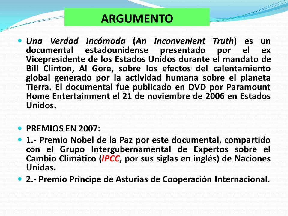 ARGUMENTO Una Verdad Incómoda (An Inconvenient Truth) es un documental estadounidense presentado por el ex Vicepresidente de los Estados Unidos durante el mandato de Bill Clinton, Al Gore, sobre los efectos del calentamiento global generado por la actividad humana sobre el planeta Tierra.