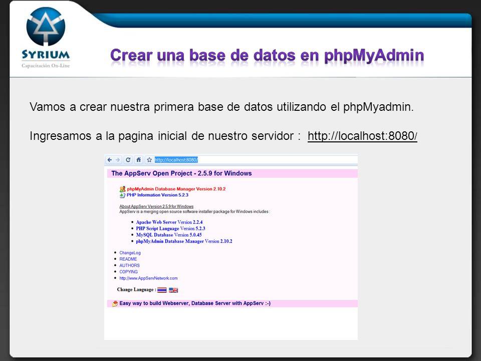 Vamos a crear nuestra primera base de datos utilizando el phpMyadmin. Ingresamos a la pagina inicial de nuestro servidor : http://localhost:8080 /