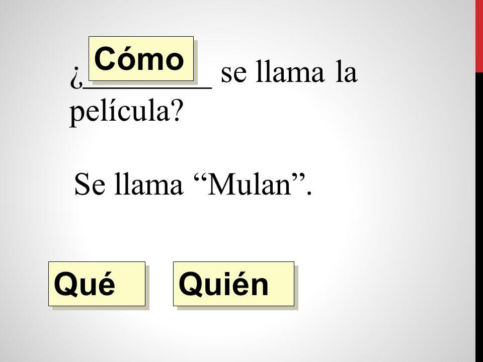 ¿________ se llama la película Se llama Mulan. Quién Qué Cómo