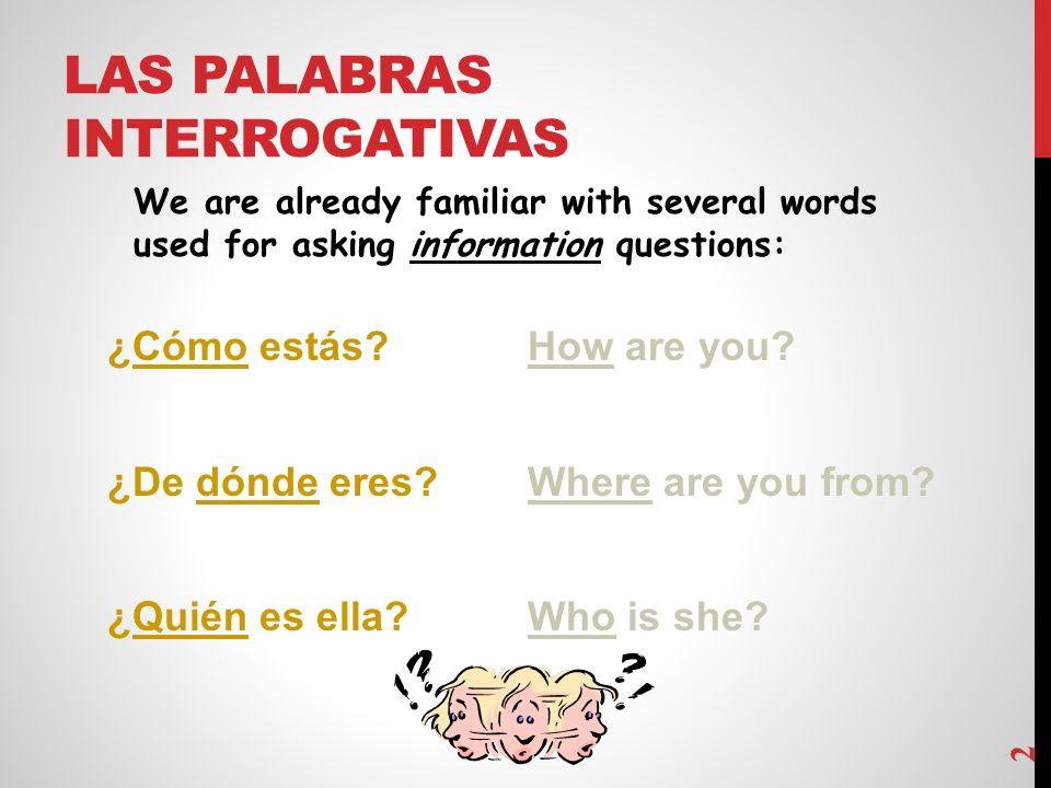 ¿Cómo estás?How are you.¿De dónde eres?Where are you from.