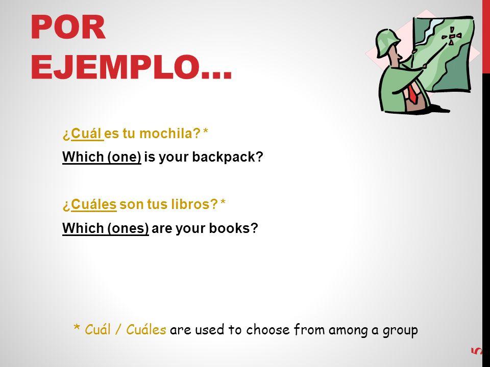 POR EJEMPLO… ¿Cuál es tu mochila.* Which (one) is your backpack.