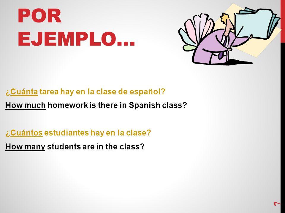 POR EJEMPLO… ¿Cuánta tarea hay en la clase de español.