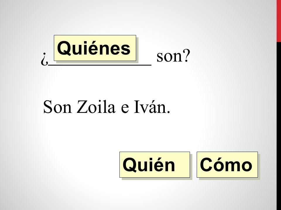 ¿___________ son Son Zoila e Iván Quién Quiénes Cómo