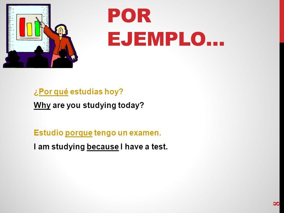 POR EJEMPLO… ¿Por qué estudias hoy.Why are you studying today.