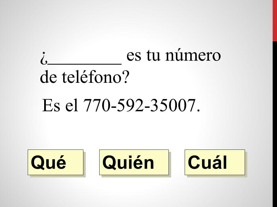 ¿________ es tu profesor de español. Es el Señor Rodriguez. Quién Qué Cuál