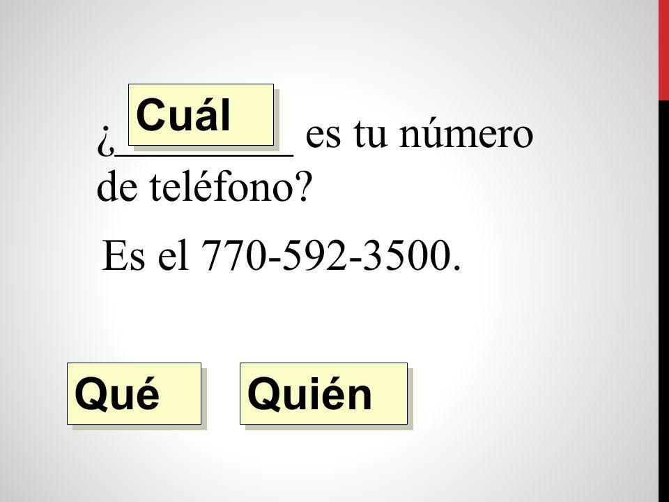 ¿________ es tu número de teléfono Es el 770-592-35007. Quién Qué Cuál