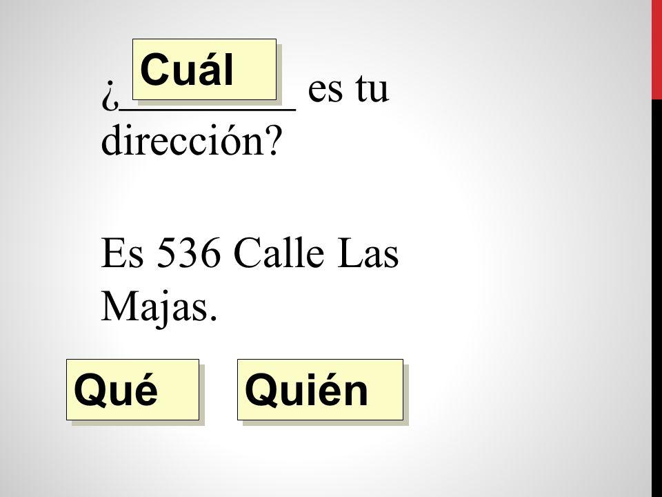 ¿________ es tu dirección Es 536 Calle Las Majas. Quién Qué Cuál