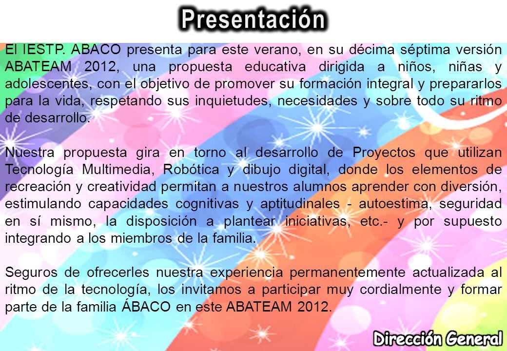 El IESTP. ÁBACO presenta para este verano, en su décima séptima versión ABATEAM 2012, una propuesta educativa dirigida a niños, niñas y adolescentes,