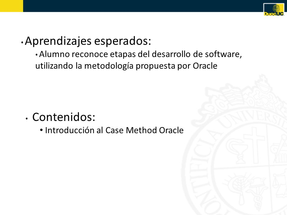 Case Method Oracle Identificar atributos Análisis para el desarrollo del Modelo Conceptual Ejemplo de MER Links de Interés Mapeo a Modelo Relacional Ejercicio de Mapeo de Datos Ejercicio Normalización Ejercicios de consultas a un esquema DDL – Ejemplo con un modelo relacional Ejemplos de manipulación de datos en un esquema de datos Vistas Selección de datos Diccionario de Datos Semana Nº11: