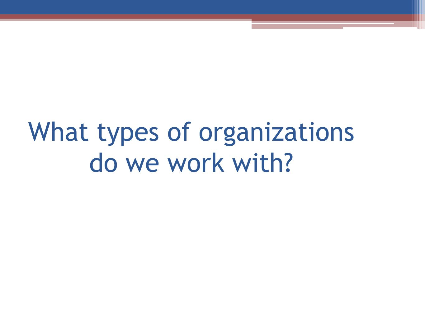 What types of organizations do we work with?