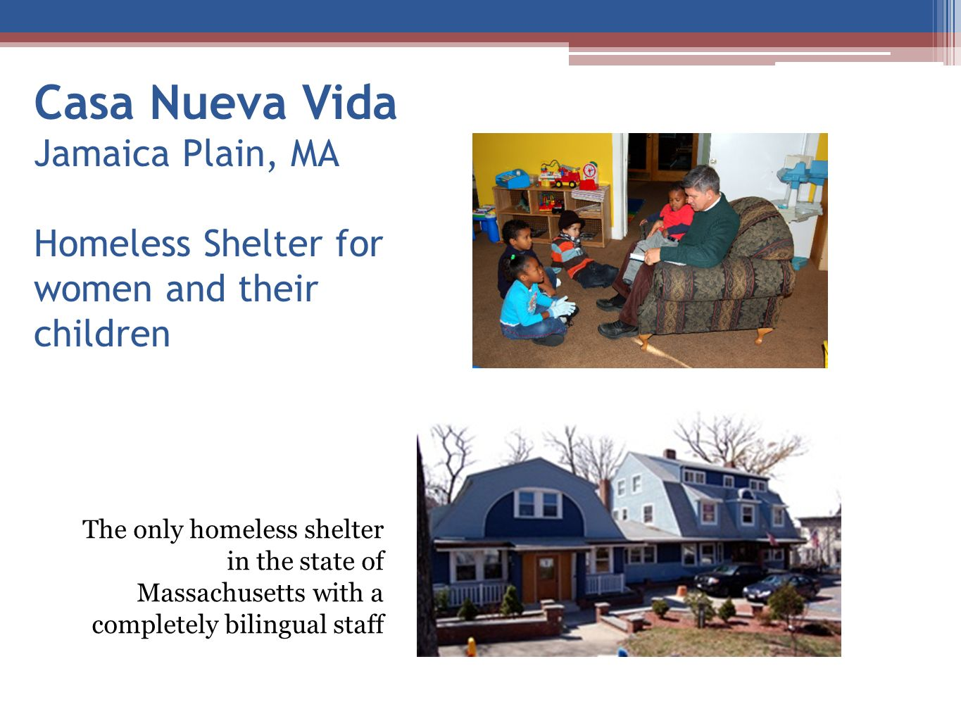 Casa Nueva Vida Jamaica Plain, MA Homeless Shelter for women and their children The only homeless shelter in the state of Massachusetts with a complet