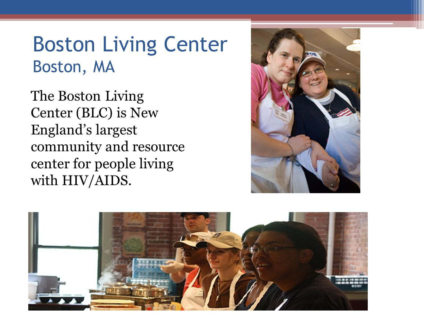 Boston Living Center Boston, MA The Boston Living Center (BLC) is New Englands largest community and resource center for people living with HIV/AIDS.