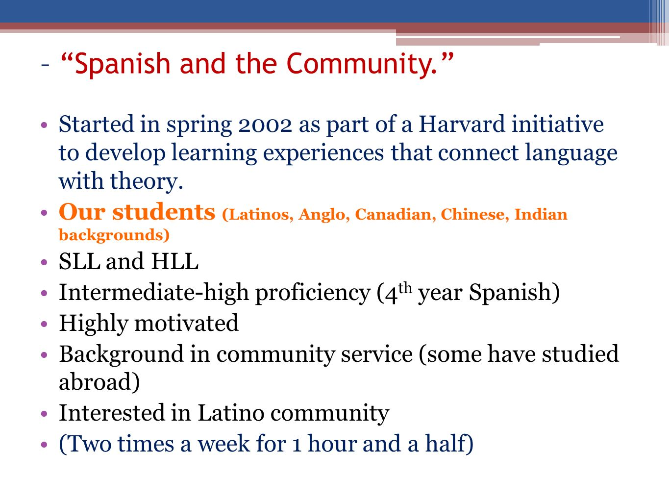 – Spanish and the Community. Started in spring 2002 as part of a Harvard initiative to develop learning experiences that connect language with theory.