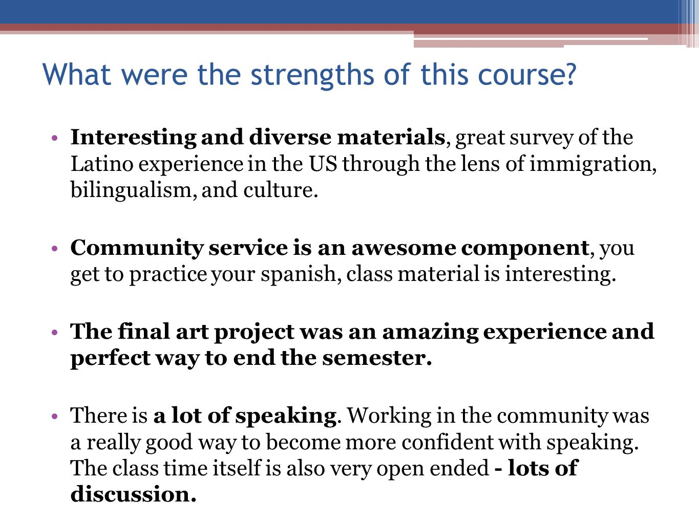 What were the strengths of this course? Interesting and diverse materials, great survey of the Latino experience in the US through the lens of immigra