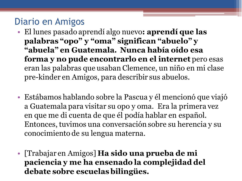 Diario en Amigos El lunes pasado aprendí algo nuevo: aprendí que las palabras opo y oma significan abuelo y abuela en Guatemala.
