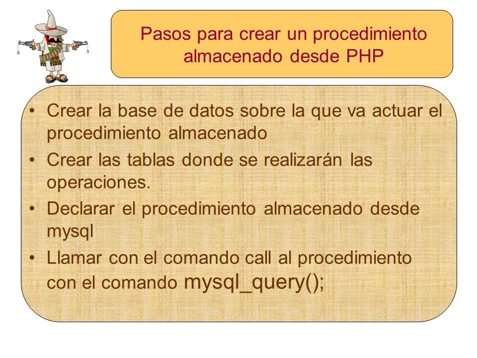 Pasos para crear un procedimiento almacenado desde PHP Crear la base de datos sobre la que va actuar el procedimiento almacenado Crear las tablas dond