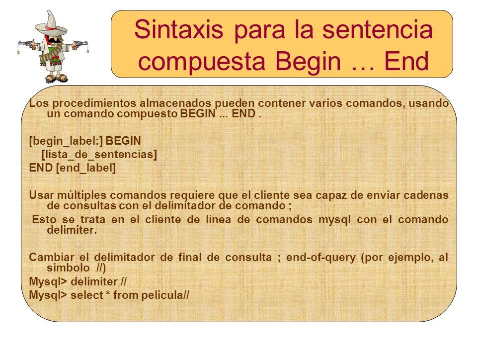Sintaxis para la sentencia compuesta Begin … End Los procedimientos almacenados pueden contener varios comandos, usando un comando compuesto BEGIN...