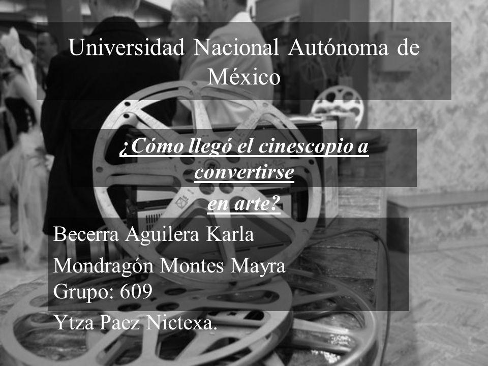 Universidad Nacional Autónoma de México ¿Cómo llegó el cinescopio a convertirse en arte? Becerra Aguilera Karla Mondragón Montes Mayra Grupo: 609 Ytza