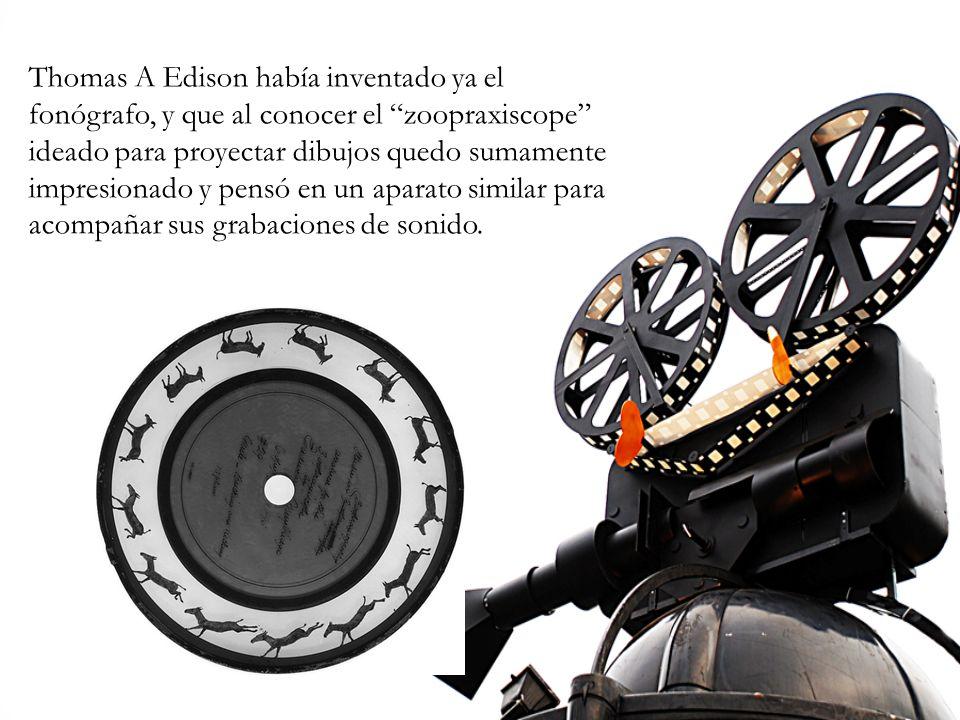 Thomas A Edison había inventado ya el fonógrafo, y que al conocer el zoopraxiscope ideado para proyectar dibujos quedo sumamente impresionado y pensó