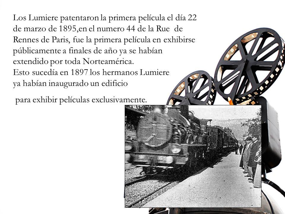 Los Lumiere patentaron la primera película el día 22 de marzo de 1895,en el numero 44 de la Rue de Rennes de Paris, fue la primera película en exhibir