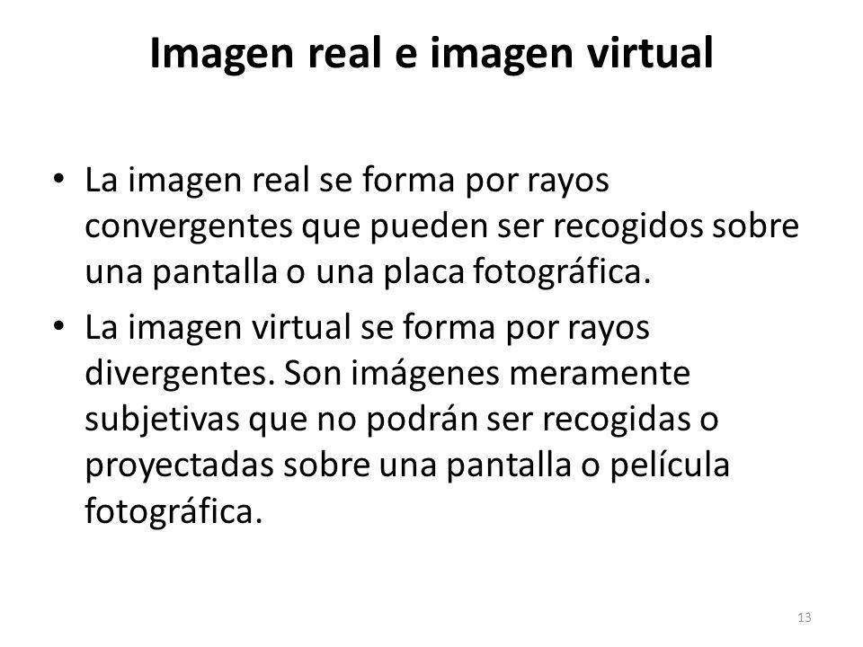 Imagen real e imagen virtual La imagen real se forma por rayos convergentes que pueden ser recogidos sobre una pantalla o una placa fotográfica.