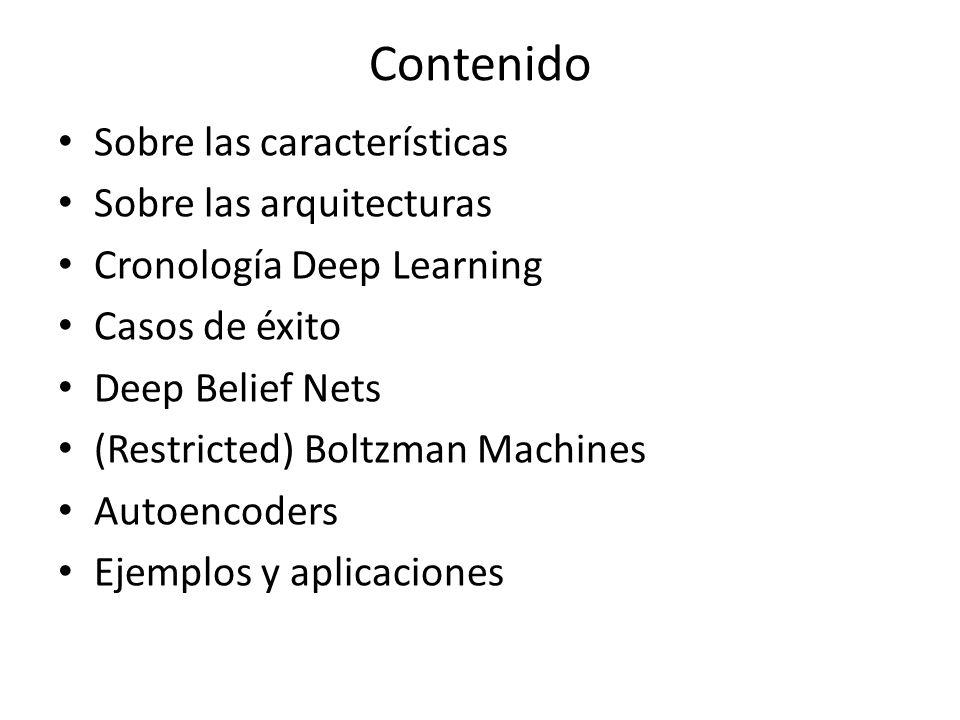 Contenido Sobre las características Sobre las arquitecturas Cronología Deep Learning Casos de éxito Deep Belief Nets (Restricted) Boltzman Machines Au