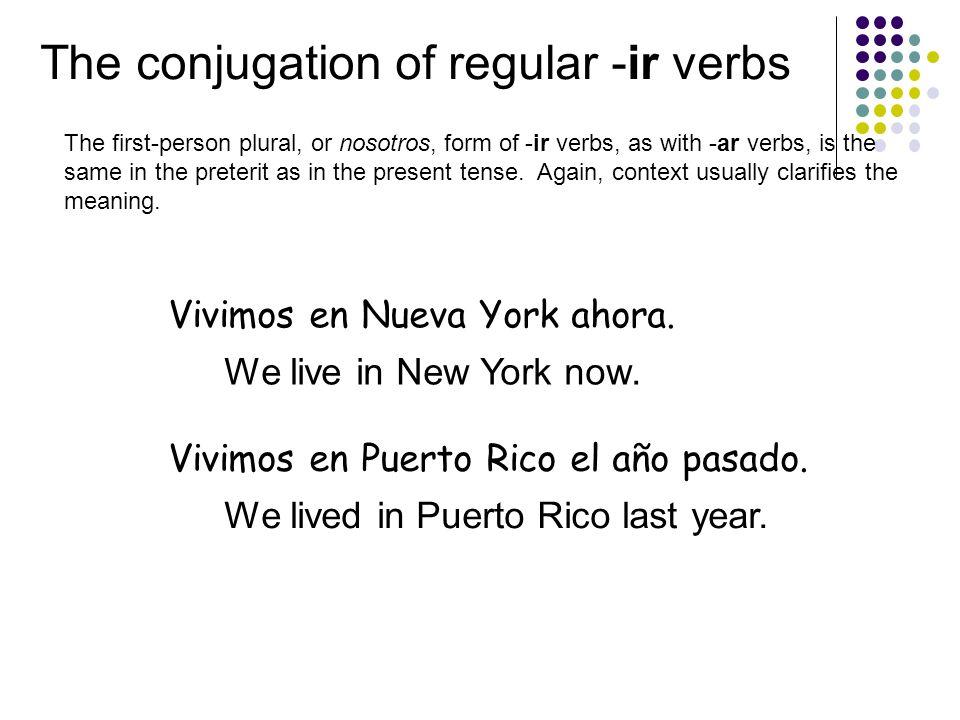 The conjugation of regular -ir verbs Vivimos en Nueva York ahora.