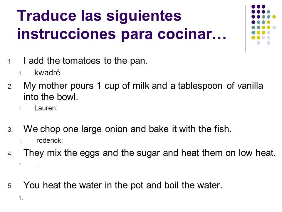 Traduce las siguientes instrucciones para cocinar… 1.