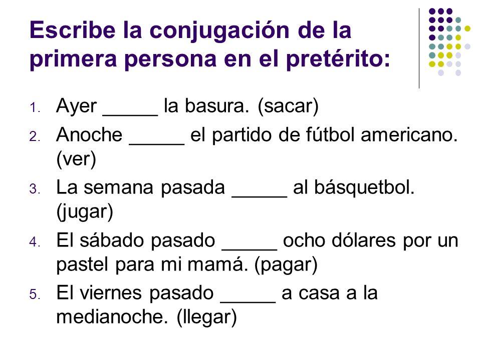 Escribe la conjugación de la primera persona en el pretérito: 1.