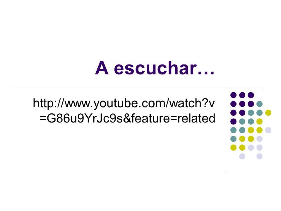 A escuchar… http://www.youtube.com/watch?v =G86u9YrJc9s&feature=related