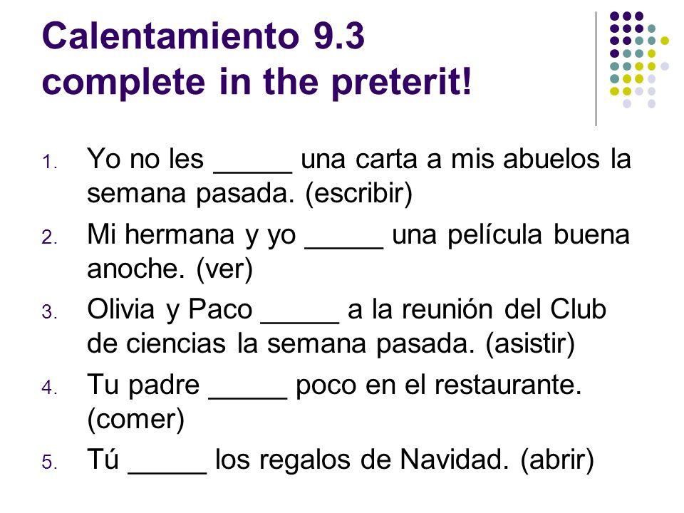 Calentamiento 9.3 complete in the preterit.1.