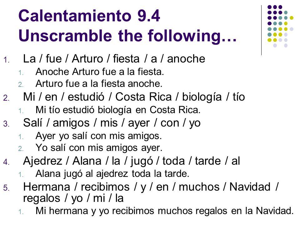 Calentamiento 9.4 Unscramble the following… 1.La / fue / Arturo / fiesta / a / anoche 1.