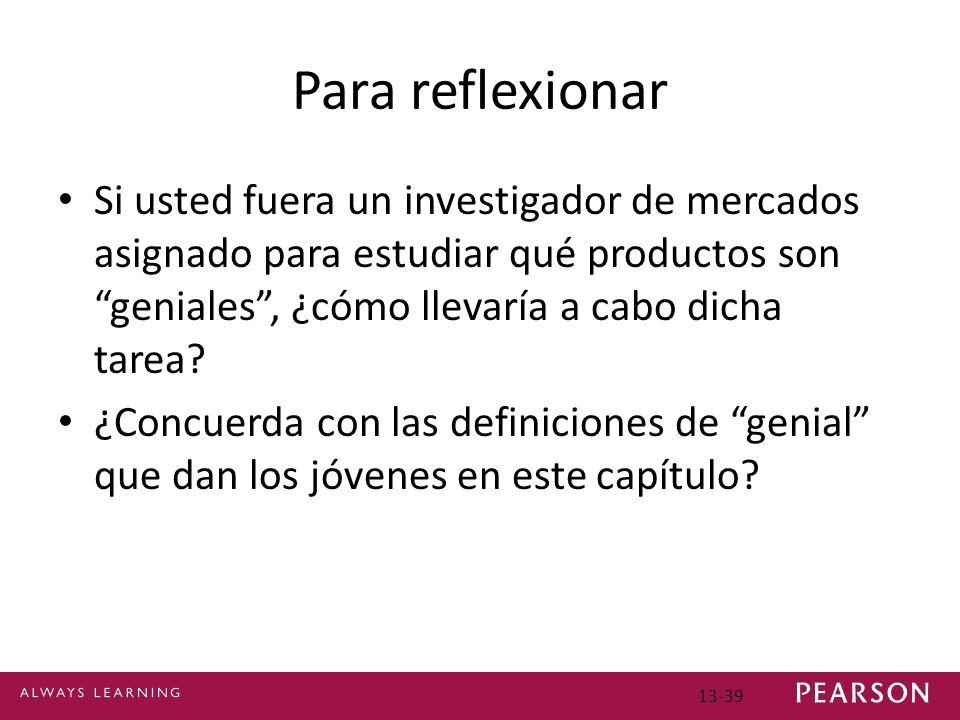 13-39 Para reflexionar Si usted fuera un investigador de mercados asignado para estudiar qué productos son geniales, ¿cómo llevaría a cabo dicha tarea.