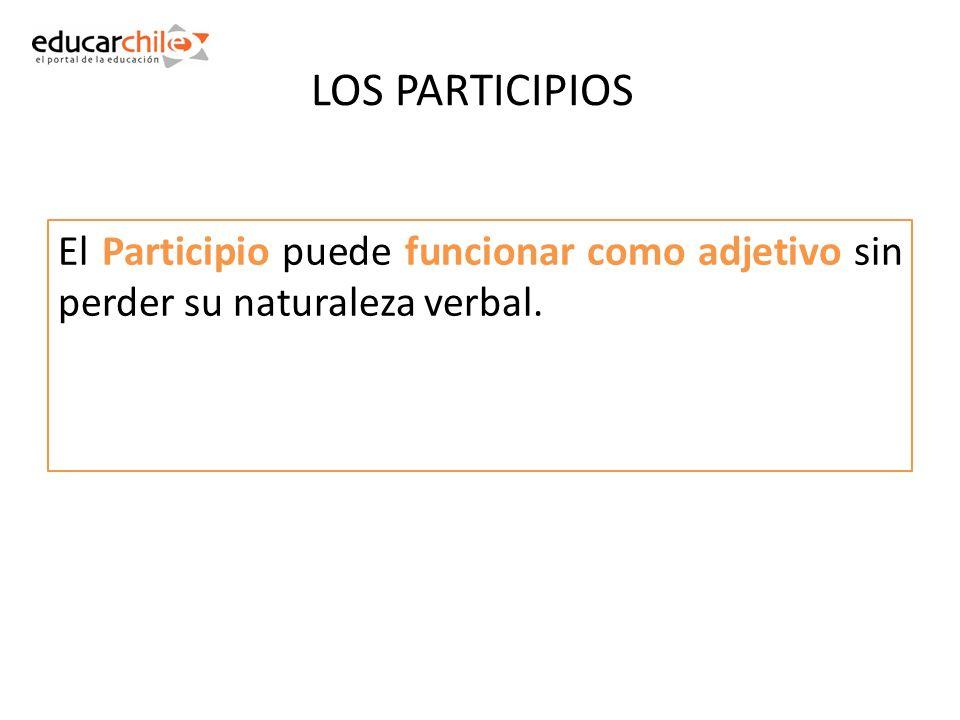 LOS PARTICIPIOS El Participio puede funcionar como adjetivo sin perder su naturaleza verbal.
