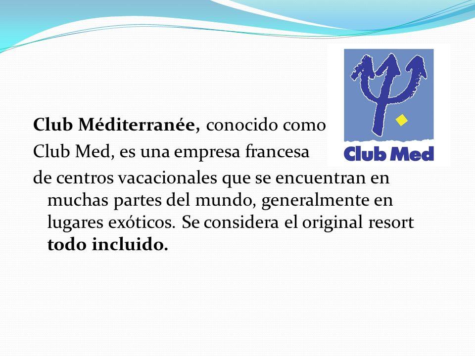 Club Méditerranée, conocido como Club Med, es una empresa francesa de centros vacacionales que se encuentran en muchas partes del mundo, generalmente