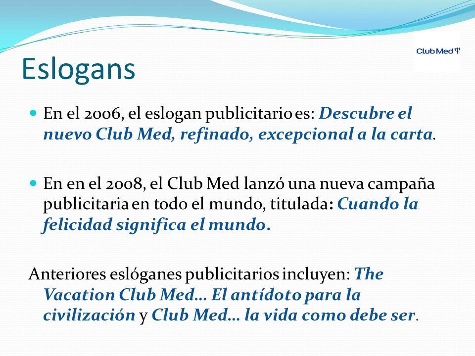 Eslogans En el 2006, el eslogan publicitario es: Descubre el nuevo Club Med, refinado, excepcional a la carta. En en el 2008, el Club Med lanzó una nu