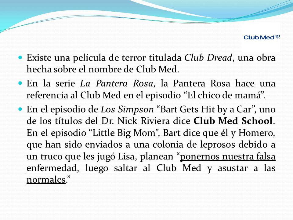 Existe una película de terror titulada Club Dread, una obra hecha sobre el nombre de Club Med. En la serie La Pantera Rosa, la Pantera Rosa hace una r