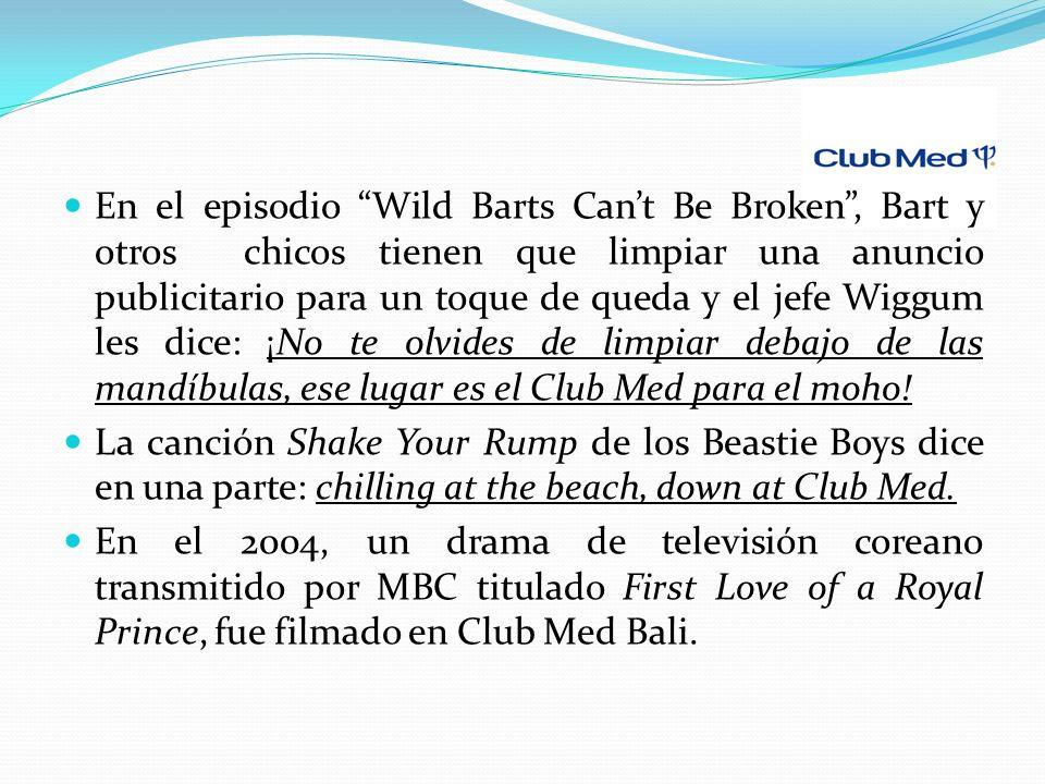 En el episodio Wild Barts Cant Be Broken, Bart y otros chicos tienen que limpiar una anuncio publicitario para un toque de queda y el jefe Wiggum les dice: ¡No te olvides de limpiar debajo de las mandíbulas, ese lugar es el Club Med para el moho.