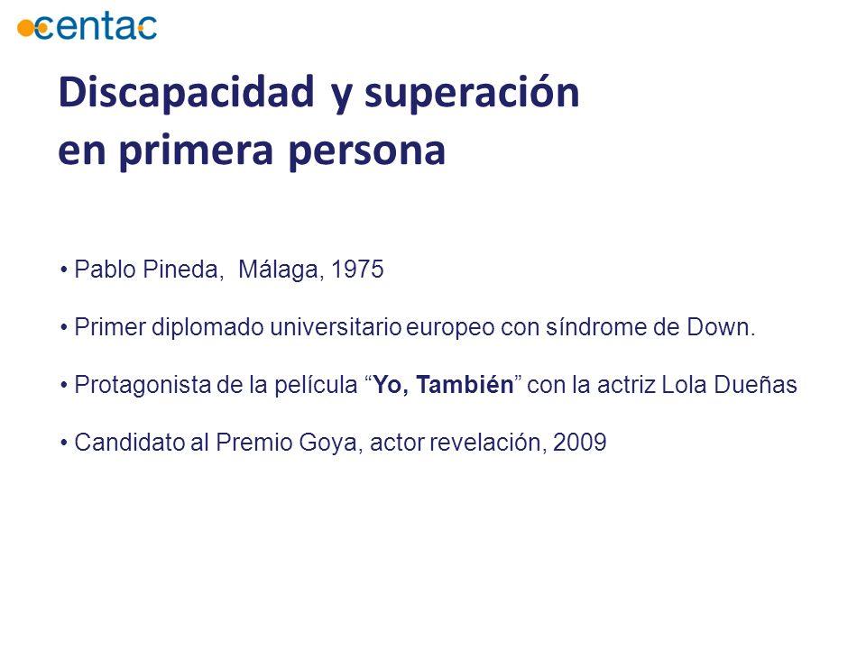 Discapacidad y superación en primera persona Pablo Pineda, Málaga, 1975 Primer diplomado universitario europeo con síndrome de Down. Protagonista de l