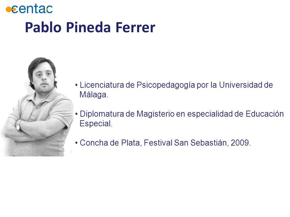 Pablo Pineda Ferrer Licenciatura de Psicopedagogía por la Universidad de Málaga. Diplomatura de Magisterio en especialidad de Educación Especial. Conc