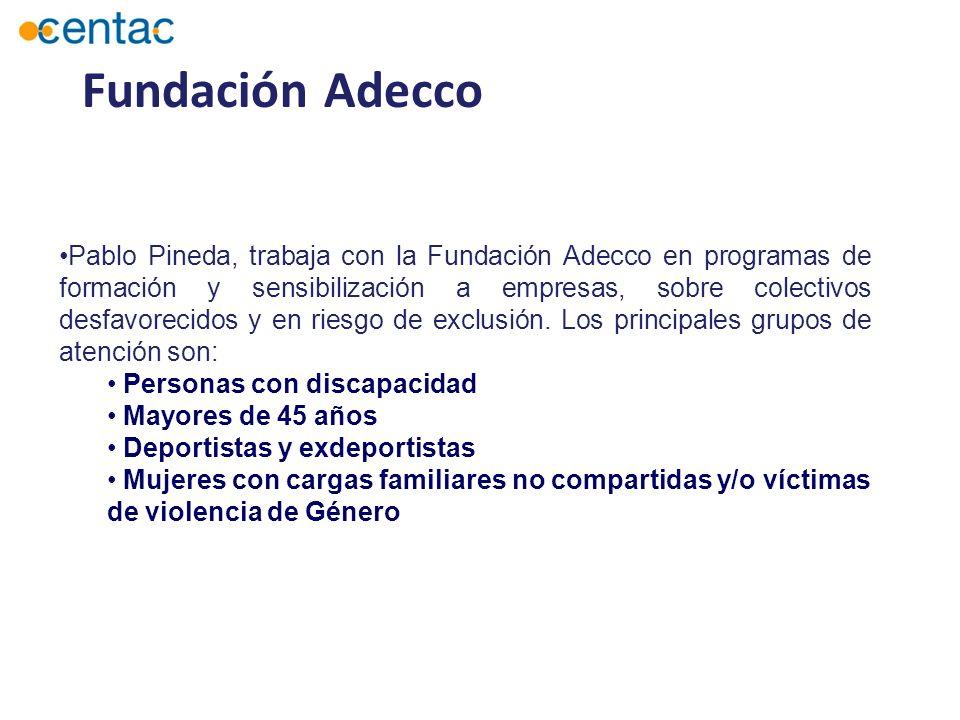Fundación Adecco Pablo Pineda, trabaja con la Fundación Adecco en programas de formación y sensibilización a empresas, sobre colectivos desfavorecidos