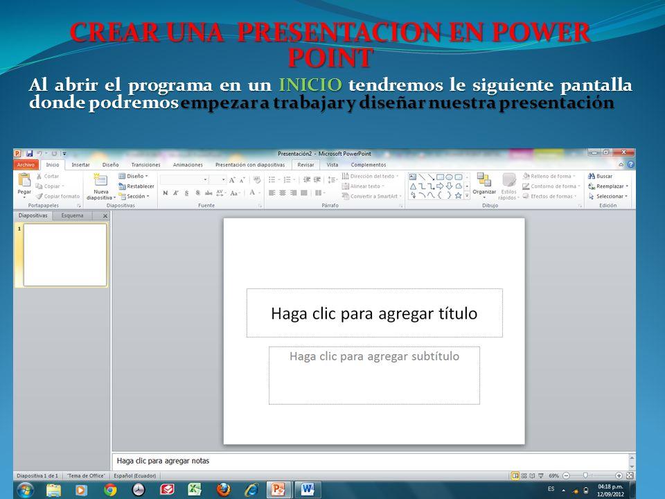 CREAR UNA PRESENTACION EN POWER POINT Al abrir el programa en un INICIO tendremos le siguiente pantalla donde podremos empezar a trabajar y diseñar nuestra presentación