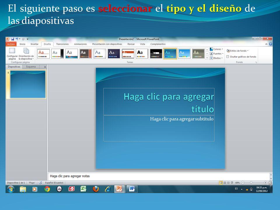 seleccionartipo y el diseño El siguiente paso es seleccionar el tipo y el diseño de las diapositivas