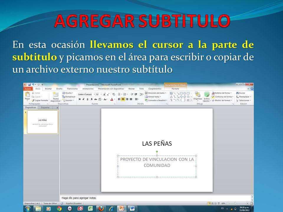 En esta ocasión llevamos el cursor a la parte de subtitulo y picamos en el área para escribir o copiar de un archivo externo nuestro subtítulo