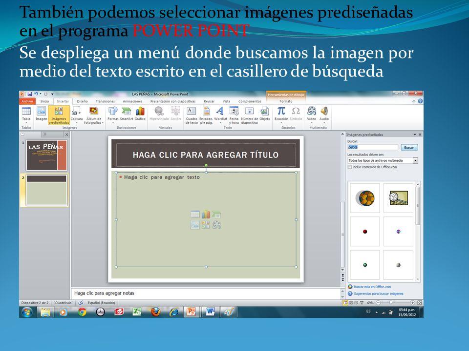 También podemos seleccionar imágenes prediseñadas en el programa POWER POINT Se despliega un menú donde buscamos la imagen por medio del texto escrito en el casillero de búsqueda