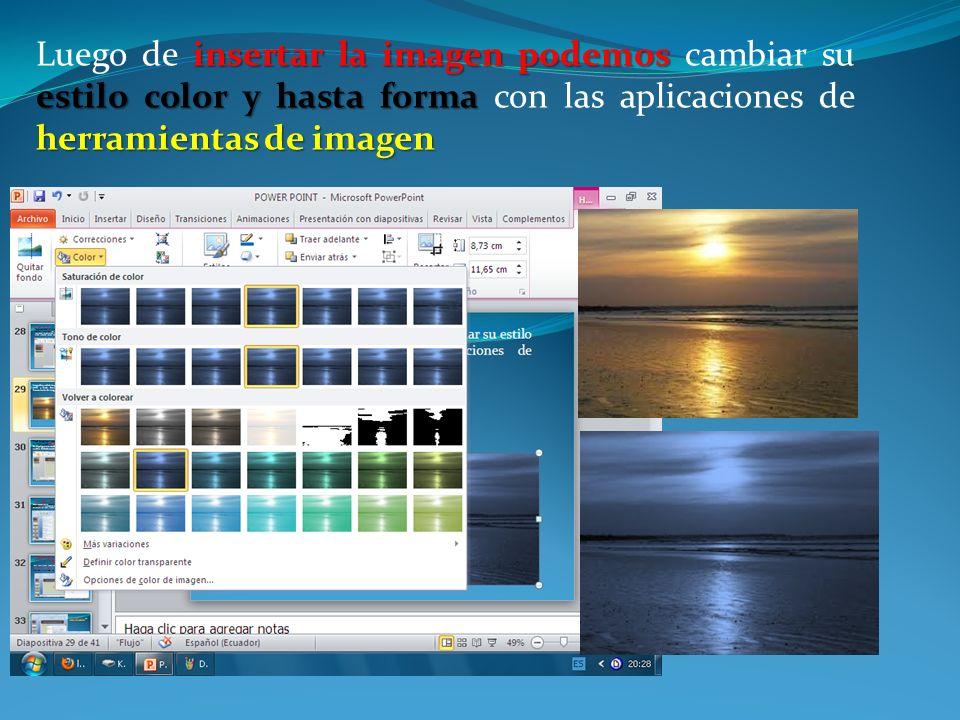 insertar la imagen podemos estilo color y hasta forma herramientas de imagen Luego de insertar la imagen podemos cambiar su estilo color y hasta forma con las aplicaciones de herramientas de imagen