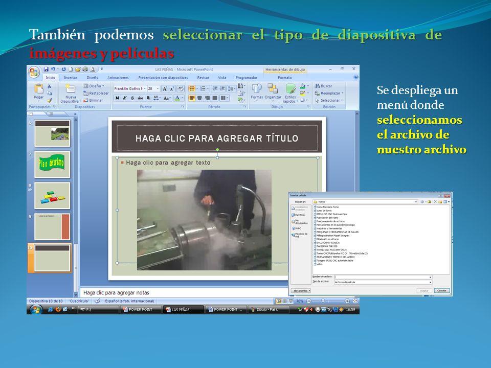 seleccionar el tipo de diapositiva de imágenes y películas También podemos seleccionar el tipo de diapositiva de imágenes y películas seleccionamos el archivo de nuestro archivo Se despliega un menú donde seleccionamos el archivo de nuestro archivo